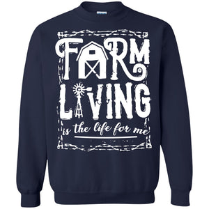 Farm Living Is The Life For Me Shirt