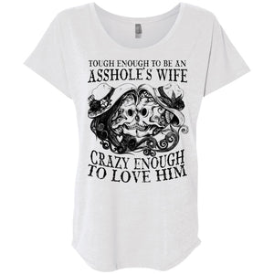 Tough Enough To Be An Asshole's Wife Crazy Enough To Love Him Tattoo Shirt