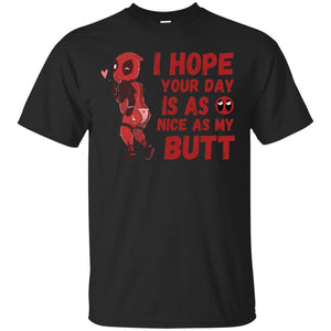 Deadpool I Hope Your Day Is As Nice As My Butt Shirt