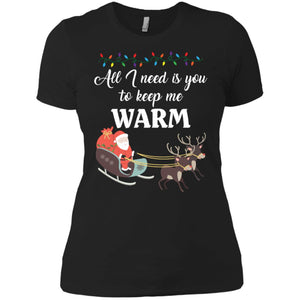 All I Need Is You To Keep Me Warm Shirt