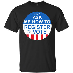 Ask Me How To Register To Vote Shirt