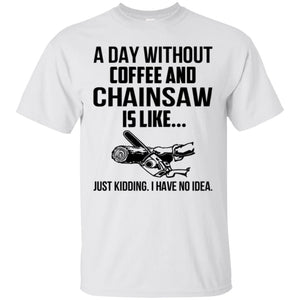 A Day Without Coffee And Chainsaw Is Like Logger Shirt