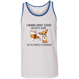 A Woman Cannot Survive On Coffee Alone She Also Needs A Chihuahua Shirt