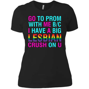 Go to prom with me Bc I Have A Big Lesbian Crush on You Shirt