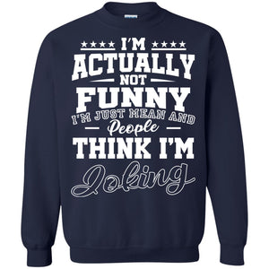 I'm Actually Not Funny I'm Just Mean And People Think I'm Foking Shirt
