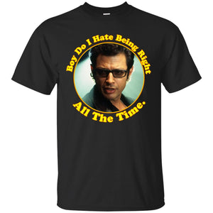 Boy Do I Hate Being Right All The Time Jeff Goldblum Shirt