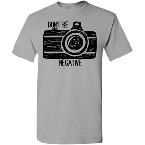 Camera Dont Be Negative Shirt