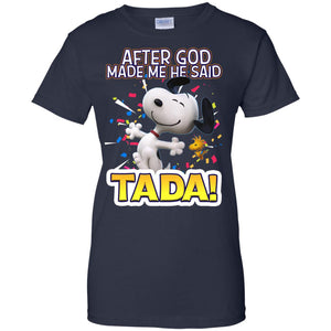 Snoopy After God Made Me He Said Ta Da Shirt