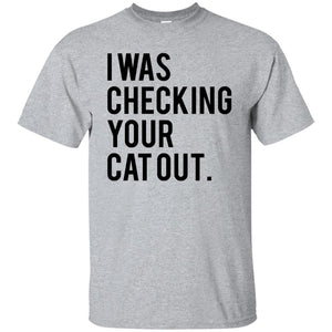 I Was Checking Your Cat Out Shirt