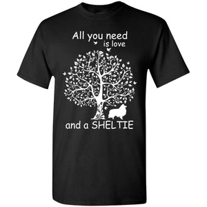 All You Need Is Love And A Sheltie Shirt