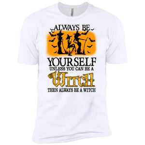 Always Be Yourself Unless You Can Be A Witch Shirt