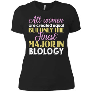 All Women Are Created Equal, But Only The Finest Major in Biology Shirt