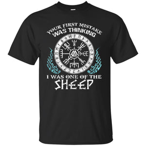Your First Mistake Was Thinking I Was One Of The Sheep Viking Shirt