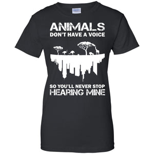 Animals Don t Have A Voice So You ll Never Stop Hearing Mine Shirt