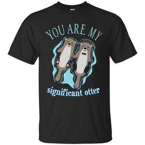 Your Are My Significant Otter Shirt