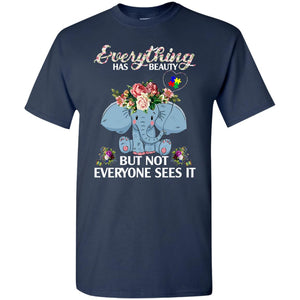 Everything Has Beauty But Not Everyone Sees It Elephant Autism Shirt