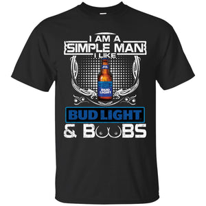 I Am Simple Man I Like Bud Light And Booms Shirt