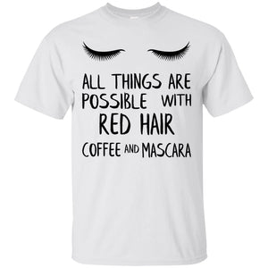All Things Are Possible With Red Hair Coffee And Mascara Shirt