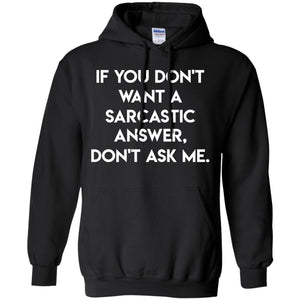If You Don't Want A Sarcastic Answer Don't Ask Me Shirt