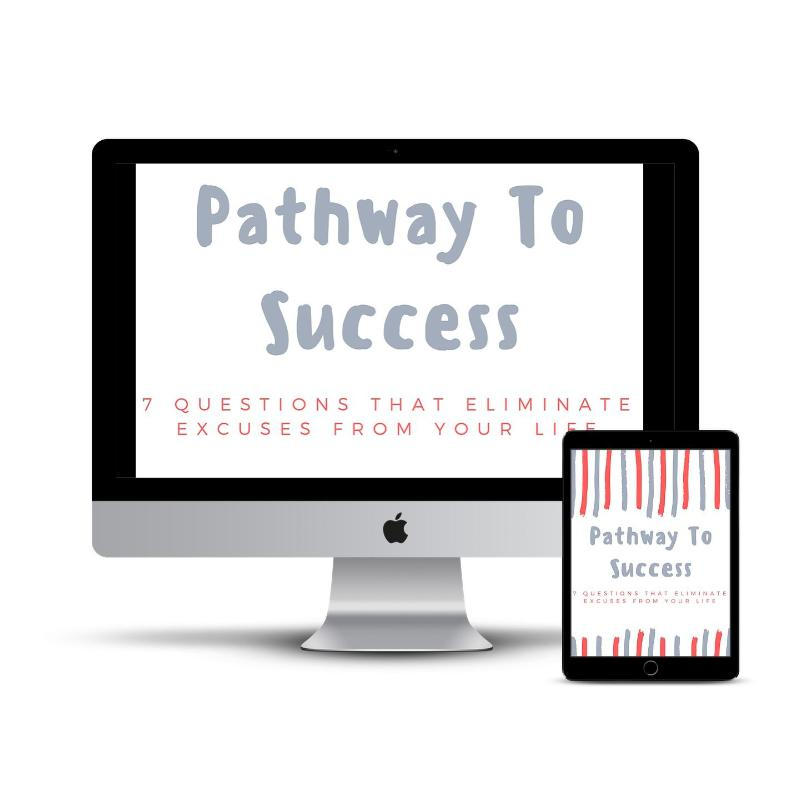 Pathway to Success: 7 Questions That Eliminate Excuses From Your Life