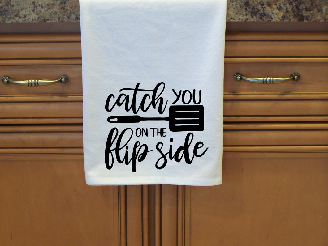 Catch you on the flip side, flour sack towel