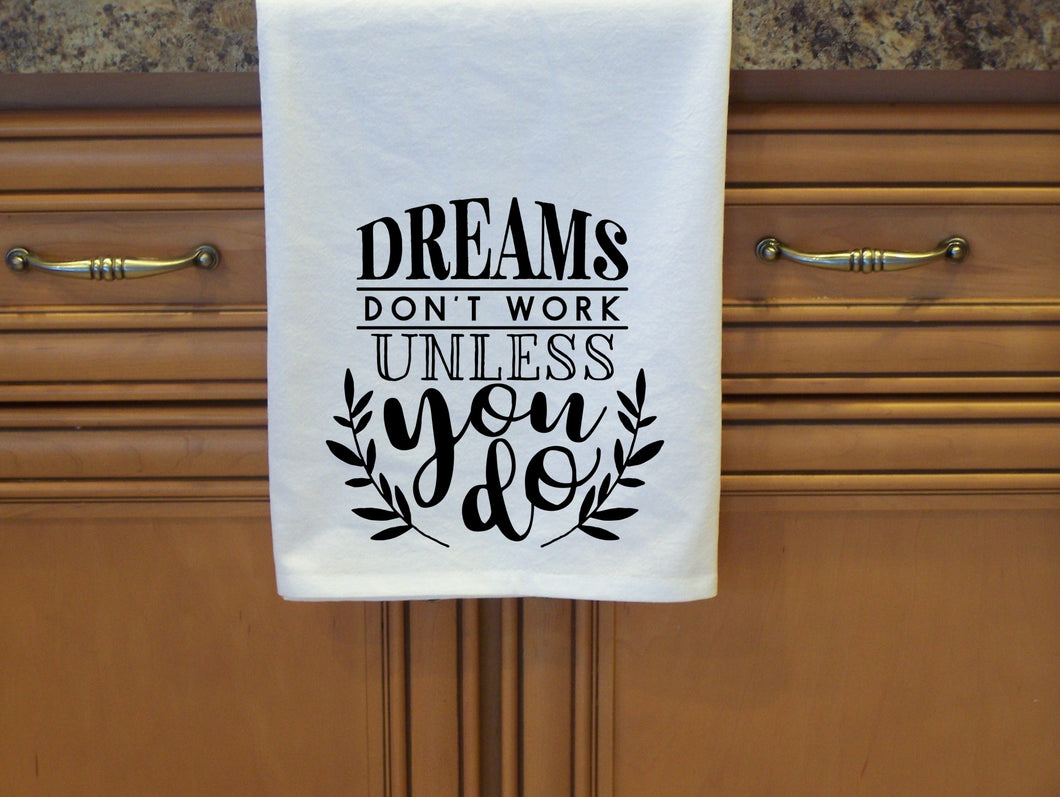 Dreams Don't Work Unless You Do. Inspirational Flour Sack Towel