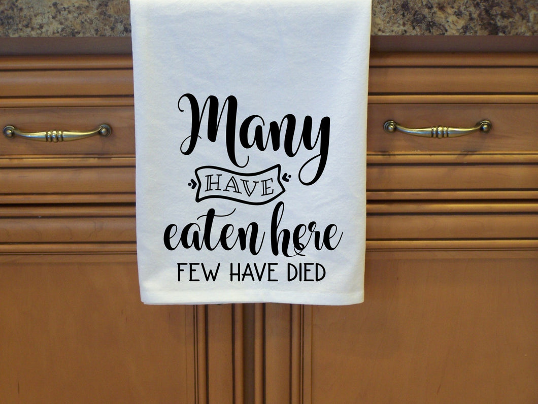 Many Have Eaten Here, Few Have Died - Flour Sack Towel