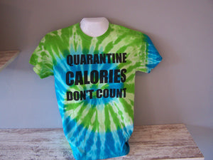 Quarantine Calories Don't Count Tee, Tie Dye Funny Tee