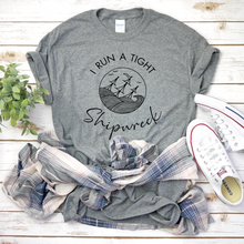 Load image into Gallery viewer, I Run a Tight Shipwreck, Funny Mom T-Shirt