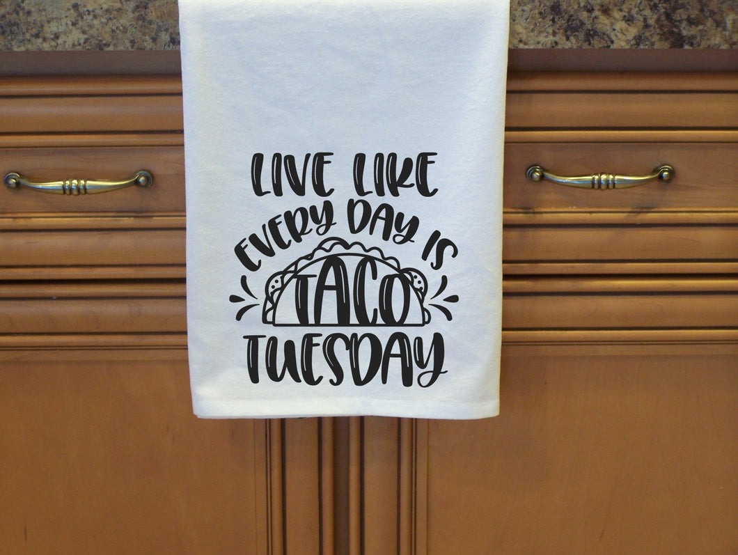 Live Like Every Day is Taco Tuesday-Flour Sack Towel - Cotton Towel
