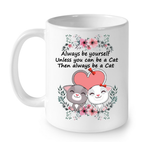 Cat Mugs Always Be YourSelf