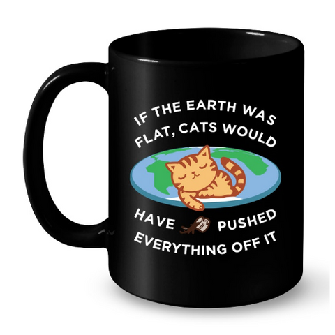 Cat Mugs If the earth was flat bl