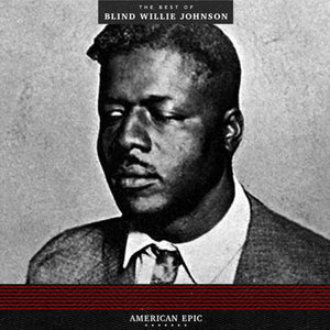 American Epic: The Best Of Blind Willie Johnson