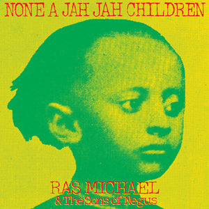 Ras Michael & Sons of Negus - None a Jah Jah Children