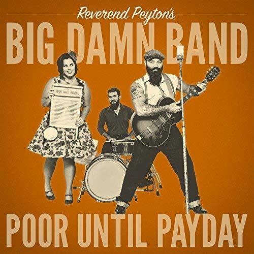 The Reverend Peyton's Big Damn Band - Poor Until Payday