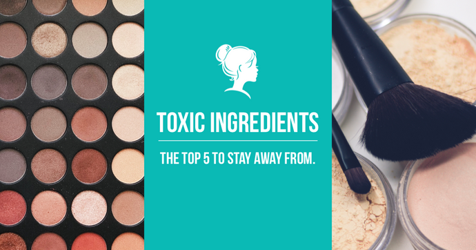 Top 5 Toxic Ingredients To Stay Away From
