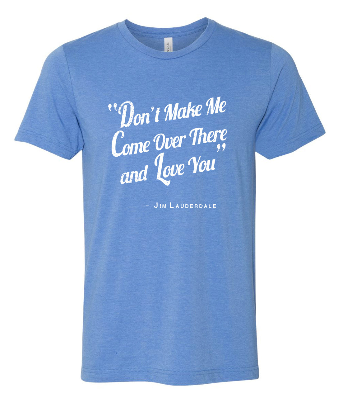 Don't Make Me Come Over There And Love You T-Shirt