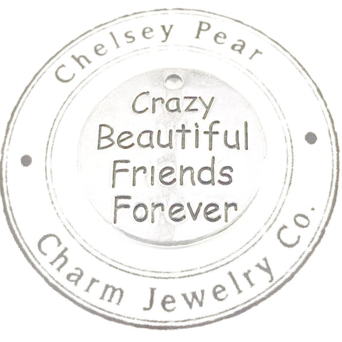 crazy beautiful friends forever charm