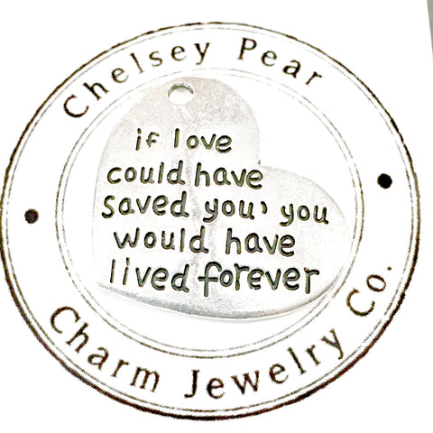 If Love Could Have Saved You, You Would Have Lived Forever Charm