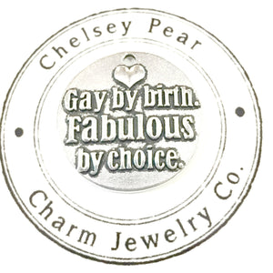 gay by birth, fabulous by choice charm