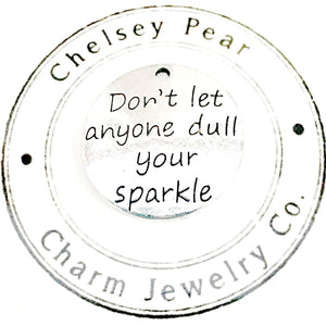 Don't Let Anyone Dull Your Sparkle Charm
