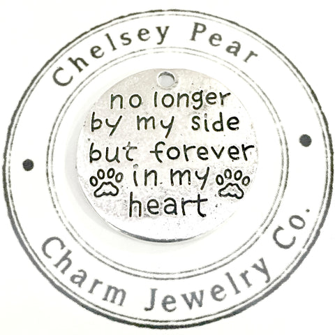 No Longer by my side but forever in my heart pet memorial charm