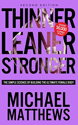Thinner Leaner Stronger: The Simple Science of Building the Ultimate Female Body (Second Edition)
