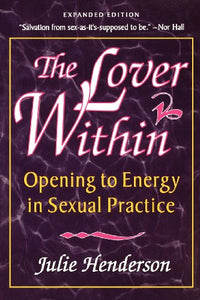 The Lover Within: Opening to Energy in Sexual Practice