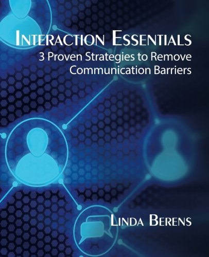 Interaction Essentials: 3 Proven Strategies to Remove Communication Barriers