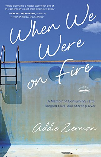 When We Were on Fire: A Memoir of Consuming Faith, Tangled Love, and Starting Over