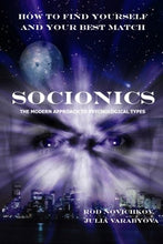 How to Find Yourself and Your Best Match. Socionics. The Modern Approach to Psychological Types