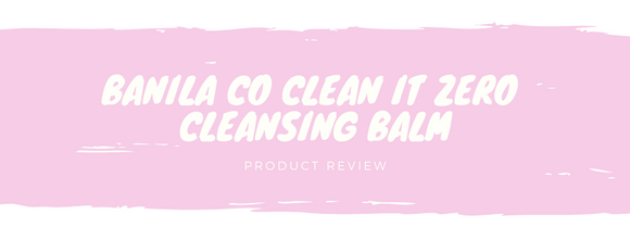 Product Review: Banila Co Clean It Zero Cleansing Balm