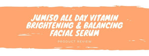 Jumiso All Day Vitamin Brightening & Balancing Serum: Product Review