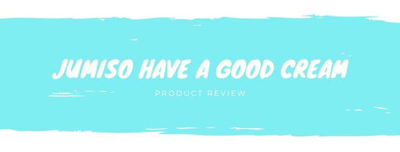 Jumiso Have a Good Cream: Product Review